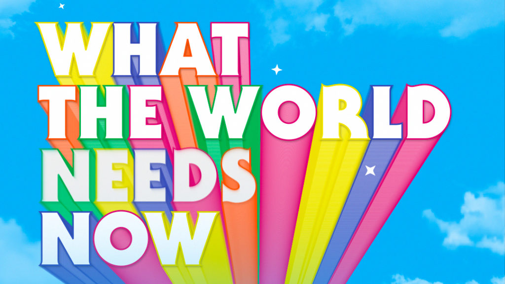 What the World Needs Now – Episode One